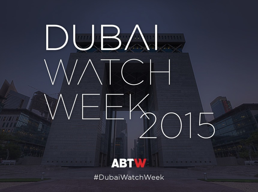 Dubai Watch Week 2015: Follow Our Coverage October 18-22nd Shows & Events